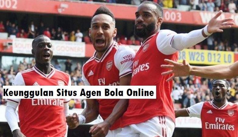 Keunggulan Situs Agen Bola Online