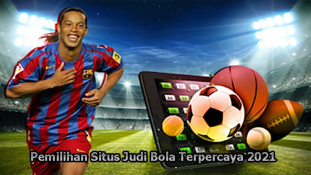 Pemilihan Situs Judi Bola Terpercaya